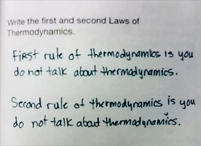 """<p class=""""Normal""""> Khi được hỏi về hai quy tắc đầu tiên của nhiệt động học, học sinh thẳng thắn trả lời """"Thầy không nói về nhiệt động học"""".</p>"""